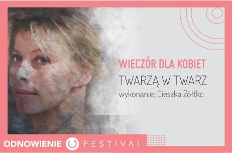 """Wieczór dla Kobiet / Monodram """"Twarzą w twarz"""" / Odnowienie Festival"""
